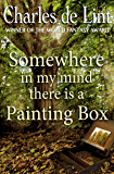 Somewhere in My Mind There Is a Painting Box