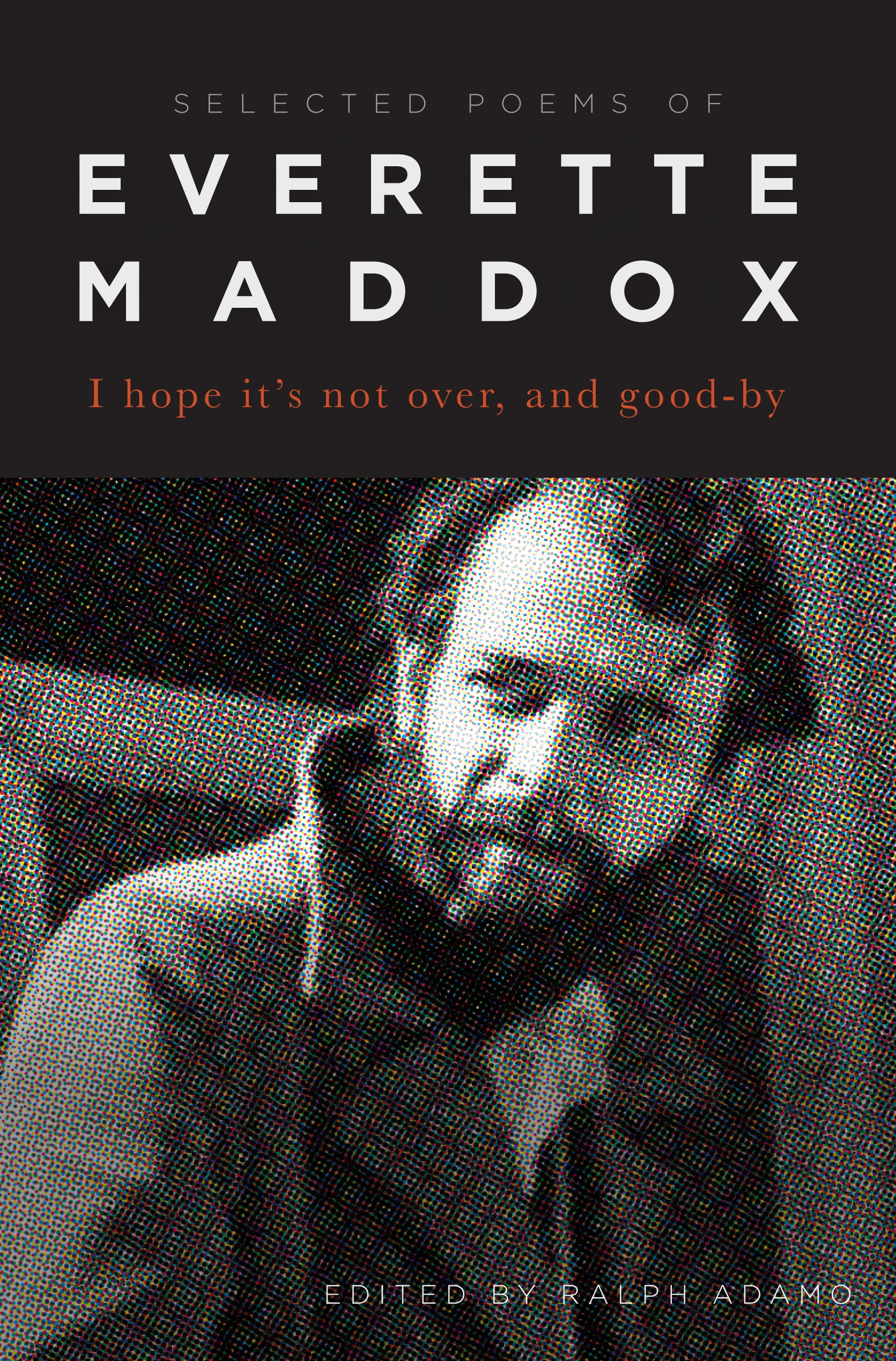 Download I hope it's not over, and good-by.: Selected Poems of Everette Maddox PDF
