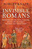 Invisible Romans: Prostitutes, outlaws, slaves, gladiators, ordinary men and women ... the Romans that history forgot (English Edition)