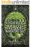 The Sorcerer's Maze (You Say Which Way Adventure Quiz Book 1)