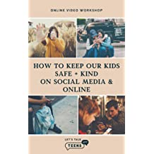 How to Keep our Kids Safe and Kind on the Internet and Social Media- (Online Video Course) for Parents [Online Code]