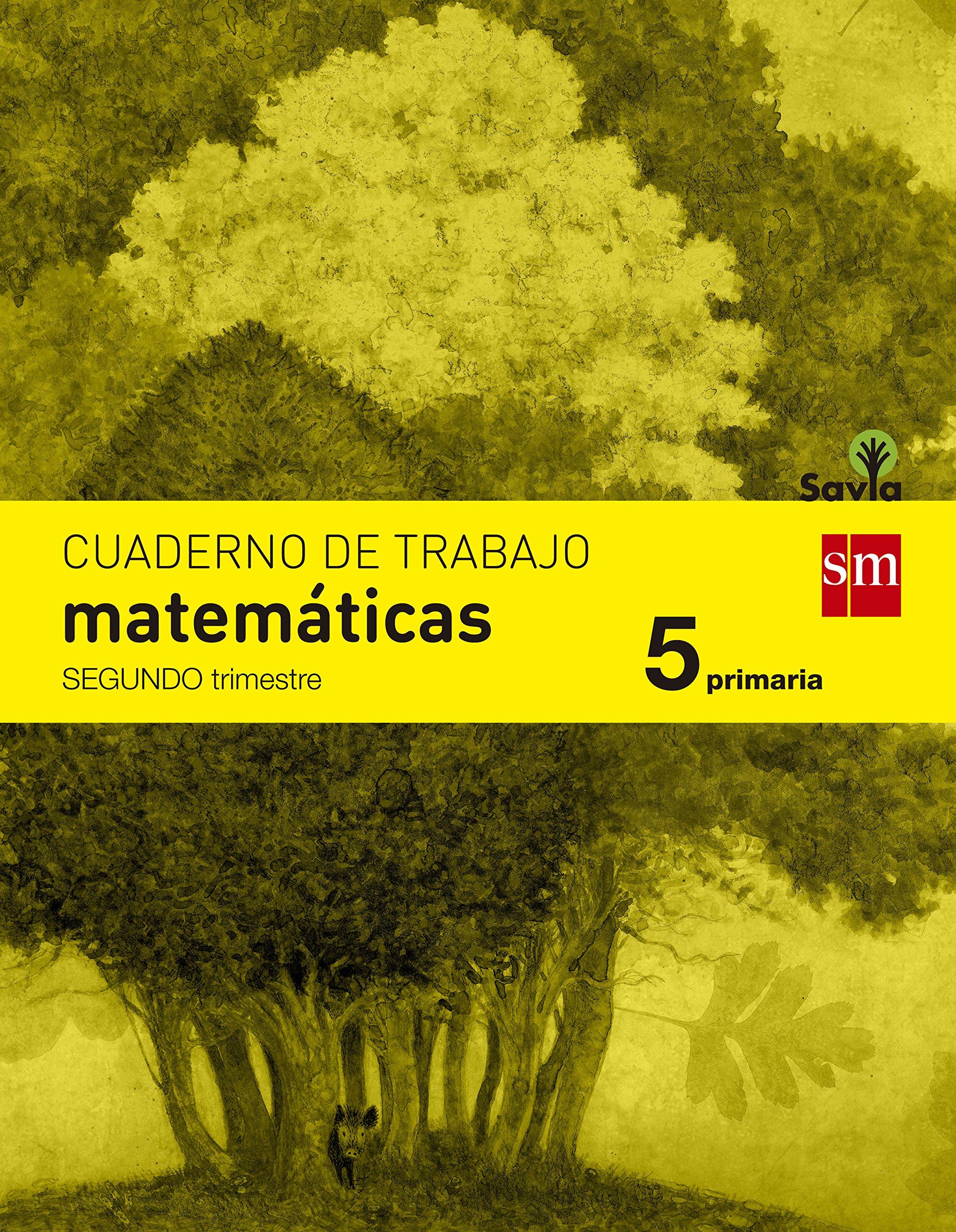Cuaderno de matemáticas. 5 Primaria, 2 Trimestre. Savia - 9788467570151 Tapa blanda – 5 may 2014 Mª José Martínez Pérez Òscar Julve Gil Grupo SM Educación 8467570156