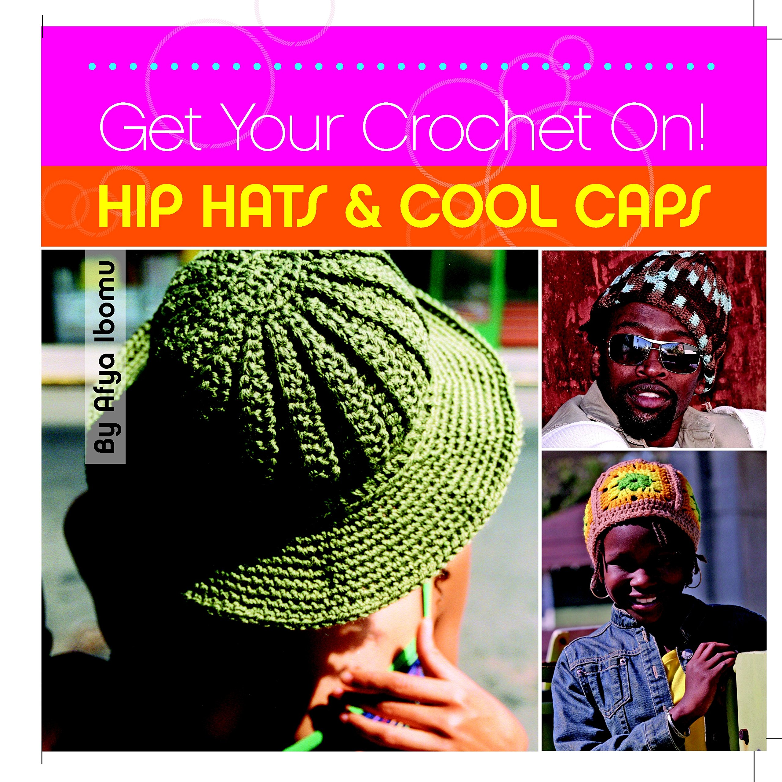 4610601ef54 Get Your Crochet On! Hip Hats   Cool Caps  Afya Ibomu  9781561588503 ...