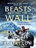 Beasts Beyond The Wall (Brothers Of The Sands Book 1) (English Edition)