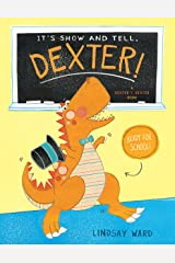 It's Show and Tell, Dexter! (Dexter T. Rexter Book 2) Kindle Edition
