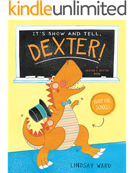 It S Show And Tell Dexter Dexter T Rexter Book 2 Kindle Edition By Ward Lindsay Children Kindle Ebooks Amazon Com