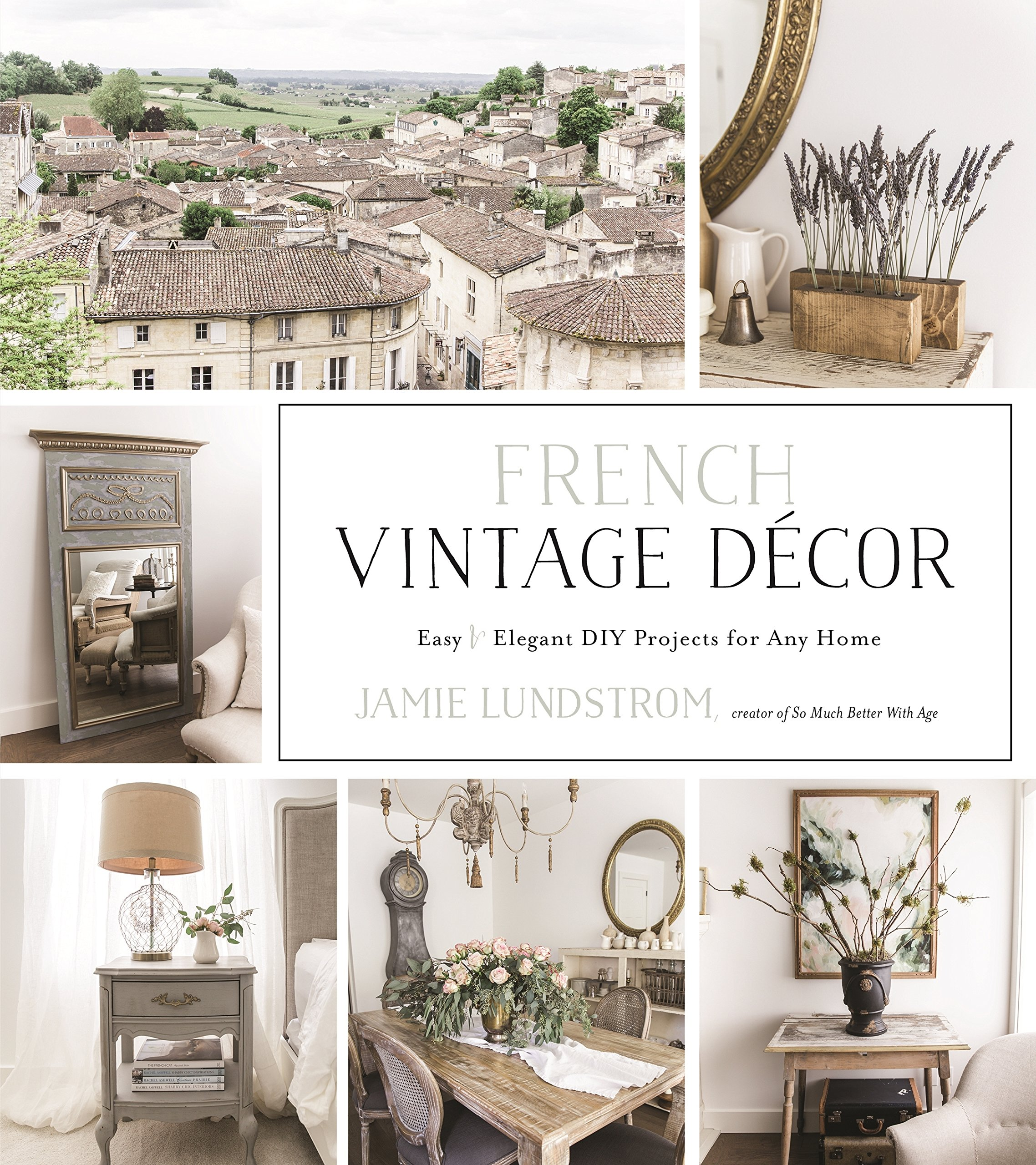 French Vintage Décor: Easy and Elegant DIY Projects for Any Home:  Lundstrom, Jamie: 9781624145421: Amazon.com: Books