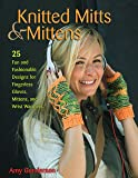Knitted Mitts & Mittens: 25 Fun and Fashionable Designs for Fingerless Gloves, Mittens, and Wrist Warmers