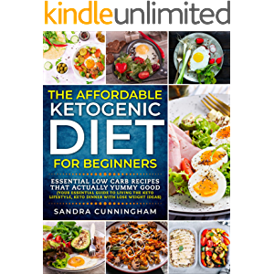 The Affordable Ketogenic Diet For Beginners: Essential Low Carb Recipes That Actually yummy Good (Your Essential Guide…