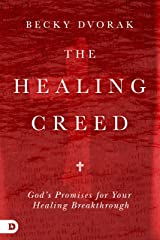 The Healing Creed: God's Promises for Your Healing Breakthrough Kindle Edition