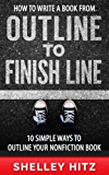 How to Write a Book From Outline to Finish Line: 10 Simple Ways to Outline Your Nonfiction Book (English Edition)
