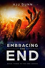 Embracing The End: Book 3 in The Survival of the End Time Remnants Kindle Edition