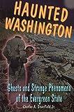 Haunted Washington: Ghosts and Strange Phenomena of the Evergreen State (Haunted Series)