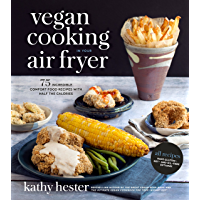Vegan Cooking in Your Air Fryer: 75 Incredible Comfort Food Recipes with Half the Calories (English Edition)