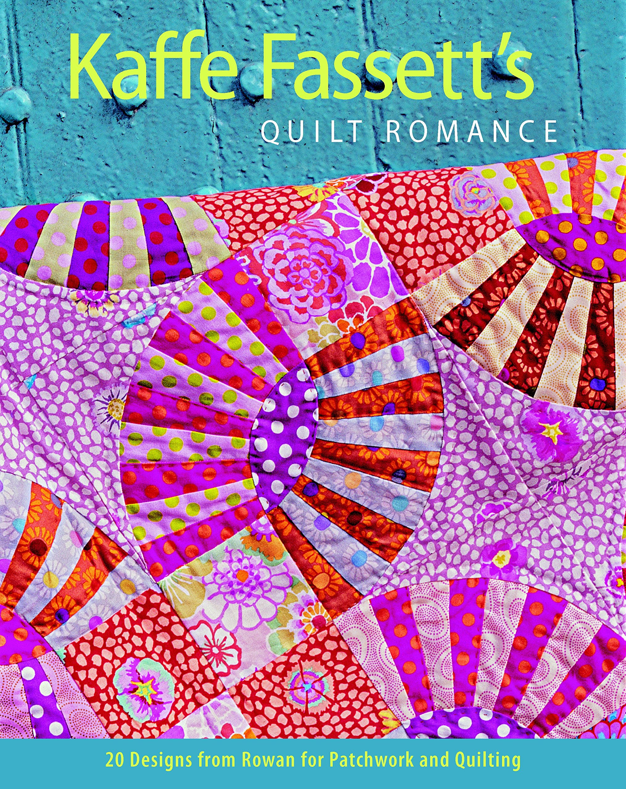 Kaffe Fassett's Quilt Romance: 20 Designs from Rowan for Patchwork and Quilting (Patchwork Adn Quitting, Band 11)