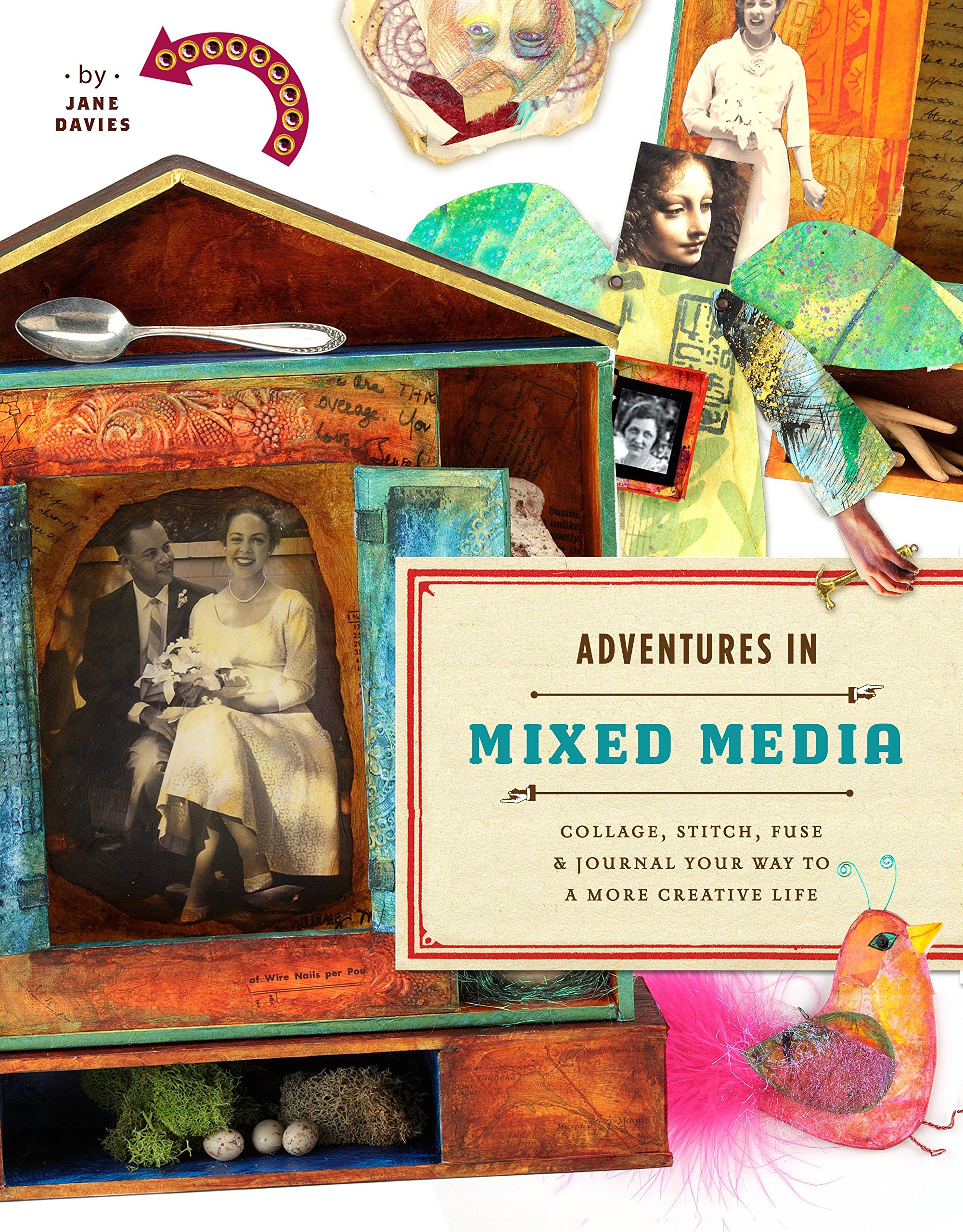 Adventures in Mixed Media: Collage, Stitch, Fuse, and Journal Your Way to a More Creative Life PDF