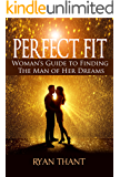 Perfect Fit: Woman's Guide to Finding The Man of Her Dreams (Master Your Love Life and Get The Happiness You Deserve)