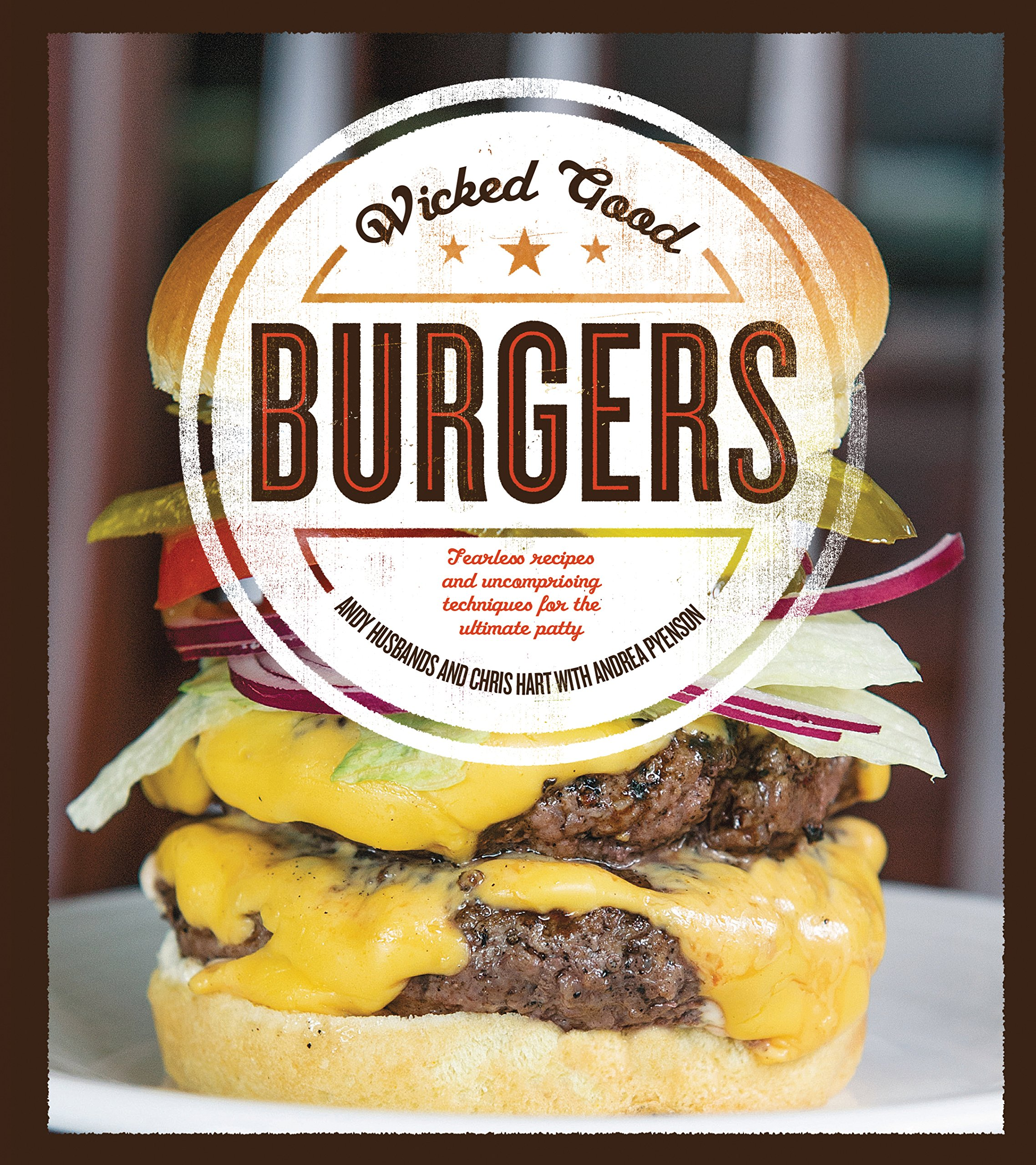 Wicked Good Burgers: Fearless Recipes and Uncompromising Techniques for the Ultimate Patty ebook
