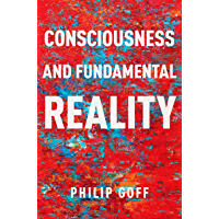 Consciousness and Fundamental Reality (Philosophy of Mind Series)