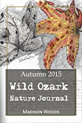 Wild Ozark Nature Journal: Autumn 2015 (Nature Sketches Book 1) Kindle Edition
