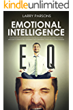 Emotional Intelligence EQ : A Psychologist's Guide To Boost Your EQ, Empower Your Life, Mastering Your Own Emotions to Improve Self-Awareness, Self-Confidence, Social Skills, & Relationships