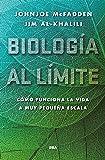 Biología al límite.: Cómo funciona la vida a muy pequeña escala (DIVULGACIÓN)