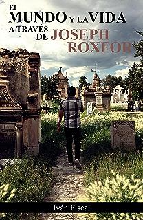 El mundo y la vida a través de Joseph Roxfor (Spanish Edition)