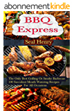 Barbecue Grilling: The Only Best Grilling & Smoke Barbecue, 100 Succulent Mouth Watering Recipes For All Occasions  (English Edition)