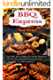 Barbecue Grilling Express: The Only Best Grilling Or Smoke Barbecue, 100 Succulent Mouth Watering Recipes For All Occasions