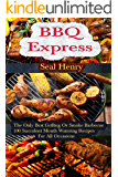 Barbecue Grilling: The Only Best Grilling & Smoke Barbecue, 100 Succulent Mouth Watering Recipes For All Occasions