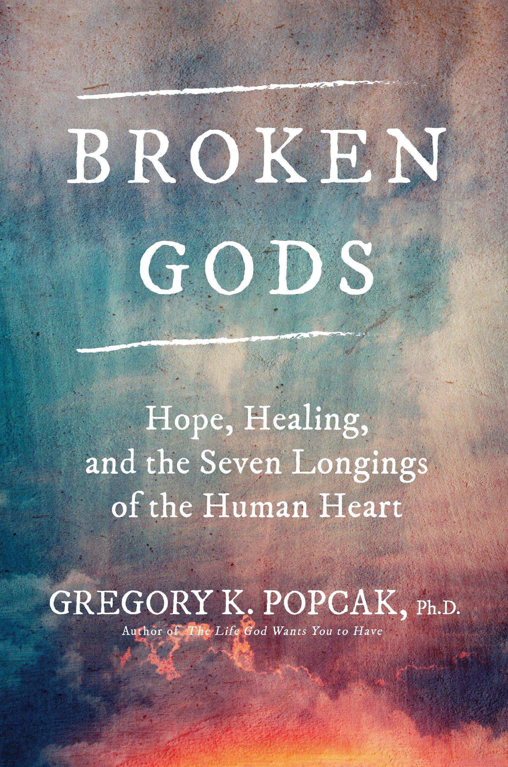 Broken Gods: Hope, Healing, and the Seven Longings of the Human Heart: Dr.  Greg K. Popcak Ph.D.: 0884625330953: Amazon.com: Books