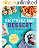 The Deceptively Easy Dessert Cookbook: Simple Recipes for Extraordinary No-Bake & Baked Sweets