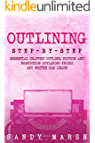 Outlining: Step-by-Step | Essential Chapter Outline, Fiction and Nonfiction Outlining Tricks Any Writer Can Learn (Writing Best Seller Book 2)