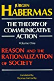 The Theory of Communicative Action, Volume 1: Reason and the Rationalization of Society