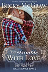 The Trouble With Love: Texas Trouble Series Book 2 Kindle Edition