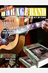 Garage Band Theory – GBTool 17 Triad Inversions for Guitar, Mandolin and Banjo: Music theory for non music majors, livingroom pickers * working musicians ... Tools the Pro's Use to Play by Ear Book 18) Kindle Edition