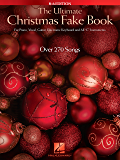 "The Ultimate Christmas Fake Book: for Piano, Vocal, Guitar, Electronic Keyboard & All ""C"" Instruments"