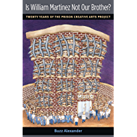 Is William Martinez Not Our Brother?: Twenty Years of the Prison Creative Arts Project (The New Public Scholarship…