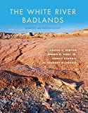 The White River Badlands: Geology and Paleontology (Life of the Past)