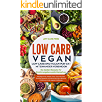 Low Carb Vegan: Low Carb und Vegan perfekt miteinander verbinden. Die besten Rezepte für Ernährungsbewusste Menschen. Hauptgerichte, Salate, Pizza, Flammkuchen, Snacks, Desserts und kleine Gerichte.