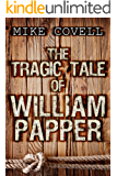 The Tragic Tale of William Papper