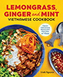 Lemongrass, Ginger and Mint Vietnamese Cookbook: Classic Vietnamese Street Food Made at Home (English Edition)
