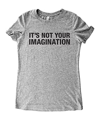 Its Not Your Imagination Special >> Amazon Com Funny Novelty Tshirt It S Not Your Imagination