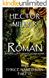 The Thrice Named Man VI: Roman