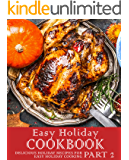 Easy Holiday Cookbook 2: Delicious Holiday Recipes for Easy Holiday Cooking