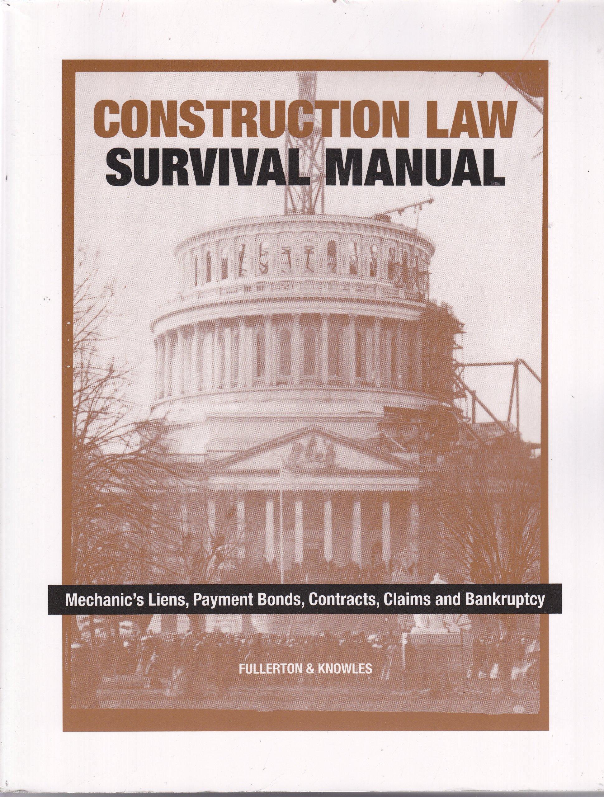 Construction Law Survival Manual: Mechanics Liens, Payment Bonds, Contracts, Claims and Bankrupcy pdf epub
