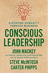Conscious Leadership: Elevating Humanity Through Business Kindle Edition