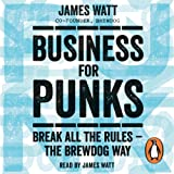 Business for Punks: Break All the Rules - the BrewDog Way