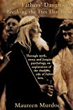 Fathers' Daughters: Breaking the Ties That Bind (Middle English Edition)