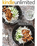 Asian Cuisine Cookbook: Learn the Different Styles of Asian Cooking with an Easy Asian Cuisine Cookbook